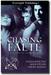 Chasing Faete by Elena Kincaid, Maia Dylan, and Sarah Marsh
