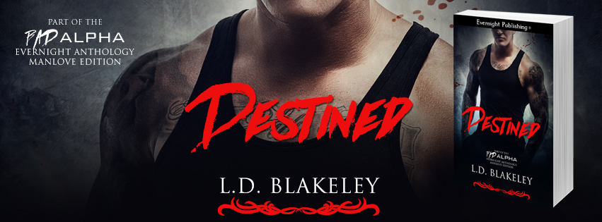 Destined by L.D. Blakeley | Bad Alpha: Manlove