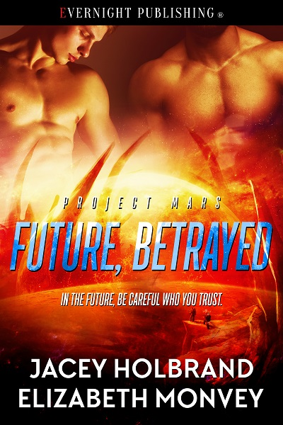 Future Betrayed Cover Jacey Hollbrand Elizabeth Monvey Romance Novel Mars Series Evernight Publishing
