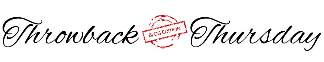 Throwback Thursday Blog Edition